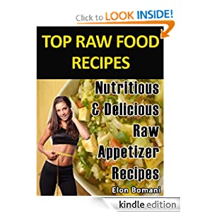 Raw Food Recipes Series - Nutritious & Delicious (Raw Appetizer Recipes) (Look Younger, Sexy & Thin Raw Food Recipes Series)
