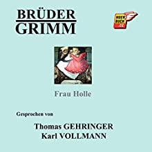 Frau Holle (       ungekürzt) von  Brüder Grimm Gesprochen von: Thomas Gehringer, Karl Vollmann