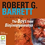 The Boys from Binjiwunyawunya (       UNABRIDGED) by Robert G. Barrett Narrated by Dino Marnika