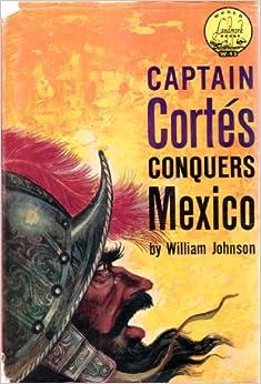 Captain Cortes Conquers Mexico (World landmark books, 45