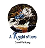 img - for [(A Knight of Love)] [Author: David B Vahlberg] published on (March, 2002) book / textbook / text book