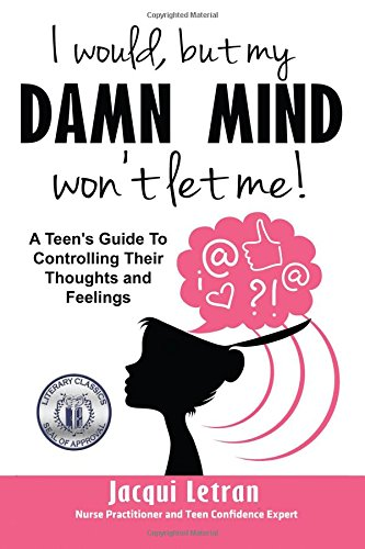 I would, but my DAMN MIND won't let me: A teen's guide to controlling their thoughts and feelings: Volume 2 (Words of Wisdom for Teens)