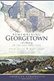 Remembering Georgetown: A History of the Lost Port City (American Chronicles)