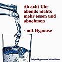 Ab acht Uhr abends nichts mehr essen und abnehmen - mit Hypnose Hörbuch von Michael Bauer Gesprochen von: Michael Bauer
