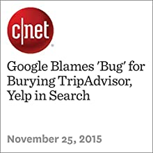 Google Blames 'Bug' for Burying TripAdvisor, Yelp in Search (       UNABRIDGED) by Katie Collins Narrated by Rex Anderson
