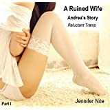 Andrea's Story I; Reluctant Tramp . . . . . The seductions, submissions, and sexual encounters of ordinary housewives ( seduction / adultery / submission ... / gangbang / interracial ) (A Ruined Wife) ~ Jennifer Nite