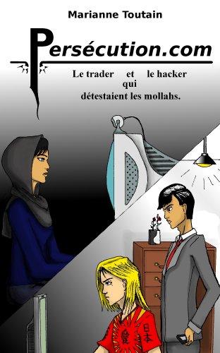 Couverture du livre Persécution.com, le trader et le hacker qui détestaient les mollahs