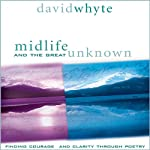Midlife and the Great Unknown | David Whyte