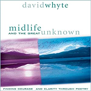 Midlife and the Great Unknown | [David Whyte]