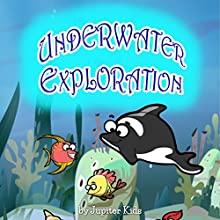 Underwater Exploration (       UNABRIDGED) by Jupiter Kids Narrated by Christy Williamson