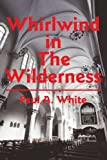 Whirlwind in The Wilderness (0595221807) by White, Paul