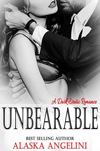 Alaska Angelini - Unbearable: A Dark Erotic Romance