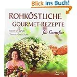 Rohköstliche Gourmet-Rezepte - für Genießer