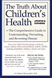 img - for The Truth About Children's Health: The Comprehensive Guide to Understanding, Preventing, and Reversing Disease book / textbook / text book