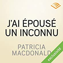 J'ai épousé un inconnu | Livre audio Auteur(s) : Patricia MacDonald Narrateur(s) : Véronique Groux de Miéri, José Heuzé