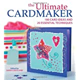 The Ultimate Cardmaker: 180 Card Ideas and 20 Essential Techniquesby Sarah Crosland