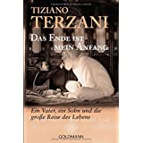 """Das Ende ist mein Anfang: Ein Vater, ein Sohn und die gro�e Reise des Lebensvon """"Tiziano Terzani"""""""