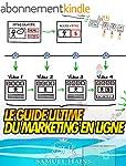 Le Guide Ultime Du Marketing En Ligne...