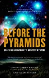 Before the Pyramids: Cracking Archaeology's Greatest Mystery (1907486666) by Knight, Christopher