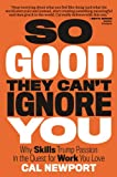 So Good They Cant Ignore You: Why Skills Trump Passion in the Quest for Work You Love