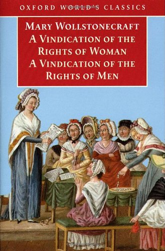 A Vindication of the Rights of Men / A Vindication of the Rights of Woman / An Historical and Moral View of the French R