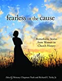 img - for Fearless in the Cause: Remarkable Stories of Women in Church History book / textbook / text book