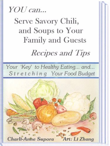 Charli-Anne Supora - YOU can.. Serve Savory Chili, and Soups to Your Family and Guests -- Recipes and Tips: Your 'Key' to Healthy Eating... and... S t r e t c h i n g Your Food Budget (English Edition)