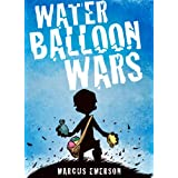 Water Balloon Wars (A funny adventure for children ages 9-12) ~ Marcus Emerson