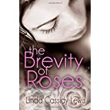 The Brevity of Rosesby Linda Cassidy Lewis