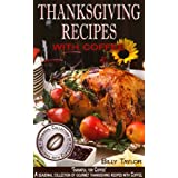 Thanksgiving Recipes - 'Thankful for Coffee': Gourmet Thanksgiving Dinner Recipes, Turkey Roasting Tips and Festive Snacks & Sides (Seasonal Collection of Recipes with Coffee Book 3)