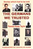 The Germans We Trusted: Stories Which Had To Be Told...