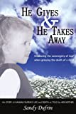 He Gives & He Takes Away: Embracing the sovereignty of God when grieving the death of a child