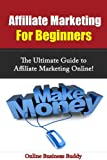 Affiliate Marketing for Beginners:  The Ultimate Guide to Affiliate Marketing Online! (Affiliate Marketing, Online Business)