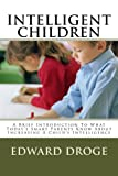img - for Intelligent Children: A Brief Introduction To What Today's Smart Parents Know About Increasing A Child's Intelligence book / textbook / text book