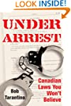 Under Arrest: Canadian Laws You Won't...