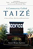 A Community Called Taizé: A Story of Prayer, Worship and Reconciliation