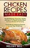 Chicken Recipes Made Easy: Top 50 Delicious, Super Easy, Healthy and Quick to Prepare Meals For Every Member Of The Family With Top 10 Mouth Watering Desserts In Less Than 10 Minutes