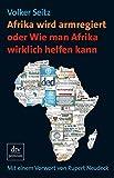 Afrika wird armregiert oder Wie man Afrika wirklich helfen kann (dtv premium)