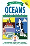 Janice VanCleaves Oceans for Every Kid: Easy Activities that Make Learning Science Fun