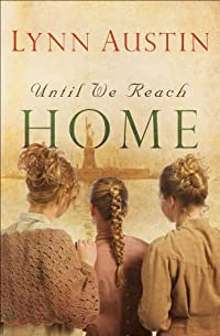(FREE on 8/27) Until We Reach Home by Lynn Austin - http://eBooksHabit.com