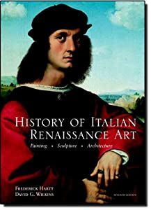 History of Italian Renaissance Art, 7th Edition by Frederick Hartt and David Wilkins