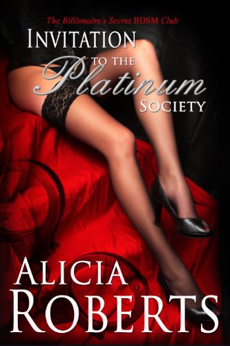 Invitation to The Platinum Society: The Billionaire's Secret BDSM Club by Alicia Roberts