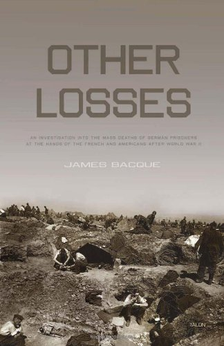 Other Losses: An Investigation into the Mass Deaths of German Prisoners at the Hands of the French and Americans after World War II: James Bacque: 9780889226654: Amazon.com: Books