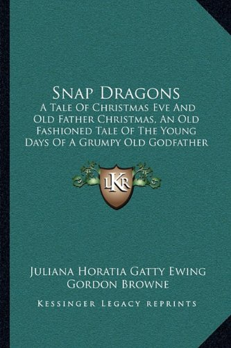 Snap Dragons: A Tale Of Christmas Eve And Old Father Christmas, An Old Fashioned Tale Of The Young Days Of A Grumpy Old Godfather (1888)