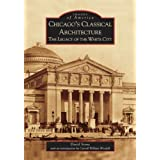 Chicago's Classical Architecture: The Legacy of the White City (IL) (Images of America) ~ David Stone