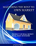 img - for MASTERING THE RENT TO OWN MARKET (MASTERING THE ART OF THE RENT TO OWN MARKET) book / textbook / text book