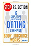 STOP Rejection: 12 Simple Steps for Becoming a DATING Champion (Body Language WORKS)