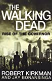 The Walking Dead: Rise of the Governor. Robert Kirkman, Jay Bonansinga (0330541331) by Kirkman, Robert