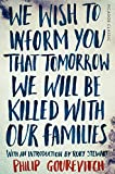 Philip Gourevitch We Wish to Inform You That Tomorrow We Will Be Killed With Our Families: Picador Classic