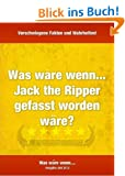 Was w�re wenn... Jack the Ripper gefasst worden w�re?